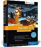 Blender 2.7: Das umfassende Handbuch für die Praxis – mit allen Werkzeugen, Funktionen und...