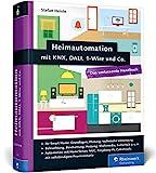 Heimautomation mit KNX, DALI, 1-Wire und Co.: Das umfassende Handbuch. Das Standardwerk für Smart...